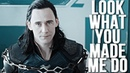 Loki Laufeyson ♚ Look What You Made Me Do
