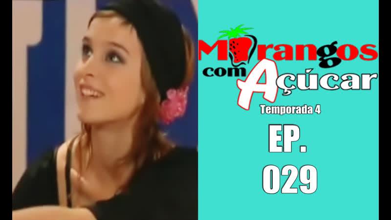 Morangos Com Açúcar 4 - EP.029