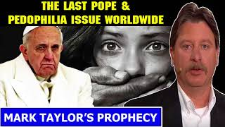 Mark Taylor Update 08 16 2018 THE LAST POPE PEDOPHILIA ISSUE WORLDWIDE Mark Taylor Prophecy