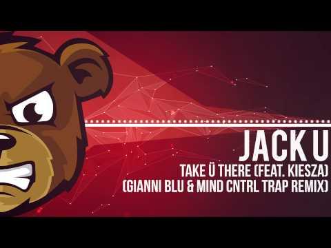 Jack Ü Take Ü There Feat Kiesza Gianni Blu Mind Cntrl Trap Remix