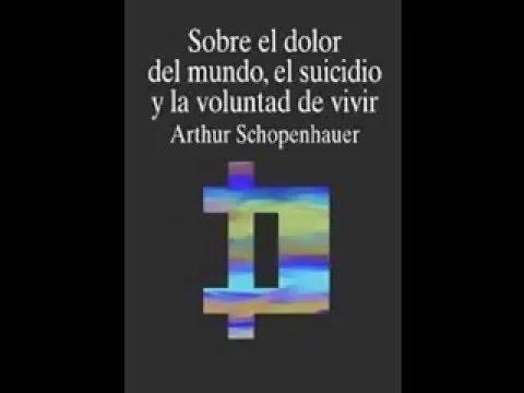 [AUDIOLIBRO] - Sobre el dolor del mundo, el suicidio y la voluntad de vivir - A. Schopenhauer
