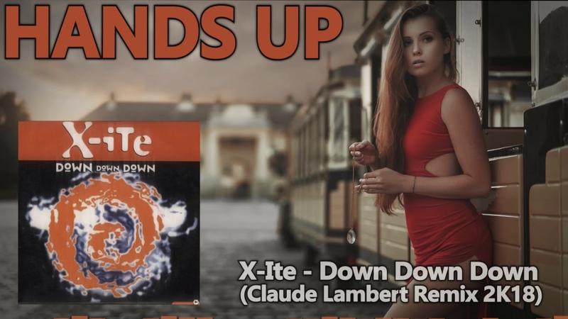 X-Ite - Down Down Down (Claude Lambert Remix 2K18)