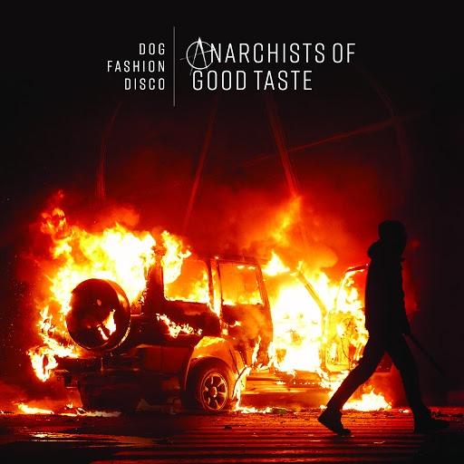 Dog Fashion Disco альбом Anarchists of Good Taste - 2018