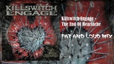 Killswitch Engage - The End Of Heartache (FAT AND LOUD MIX)