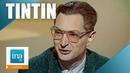 Serge Tisseron La Castafiore et la psychanalyse de Hergé   Archive INA