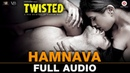 Hamnava Full Audio Twisted Nia Sharma Namit Khanna Arnab Dutta Harish Sagane