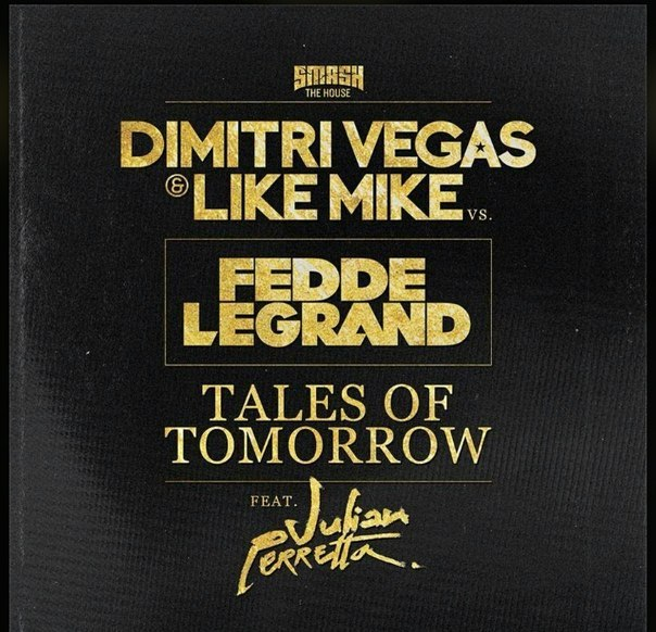 Dimitri Vegas & Like Mike vs. Fedde Le Grand feat. Julian Perretta - Tales Of Tomorrow (Extended Mix)