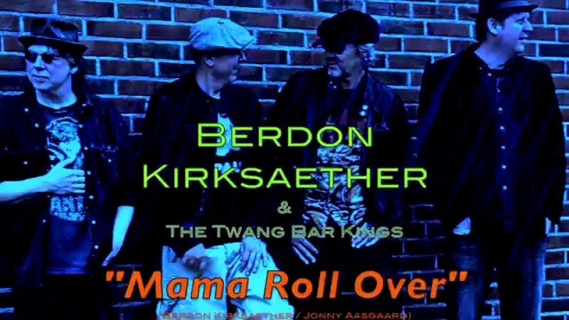 Mama Roll Over - Berdon Kirksaether The Twang Bar Kings