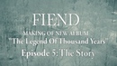 FIEND Making of new album The Legend Of Thousand Years Episode 5 The Story
