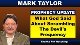 Mark Taylor Prophecy October 17, 2018 WHAT GOD SAID ABOUT SCRAMBLING THE DEVIL'S FREQUENCY