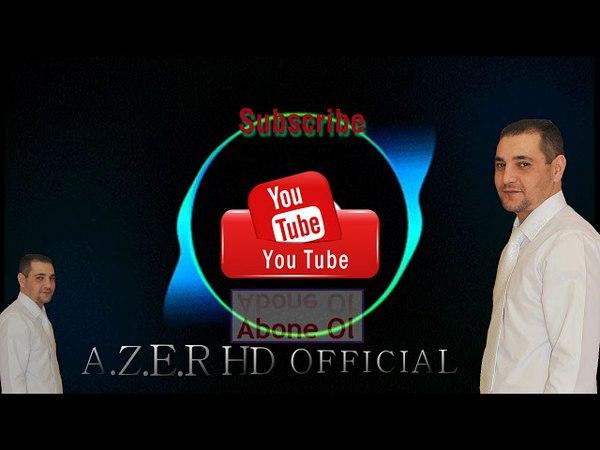 A.Z.E.R HD OFFICIAL-(youtube-abune olun kanala-подпишись на канал)2018