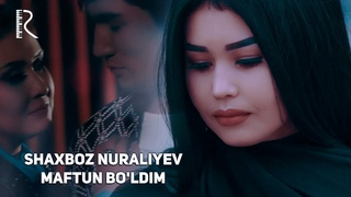 Shaxboz Nuraliyev - Maftun bo'ldim