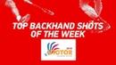 Top Backhand Shots of the Week VICTOR KOREA OPEN 2018 BWF 2018