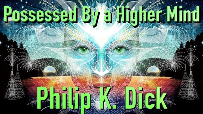 Being Possessed By a Higher Mind • Philip K. Dick