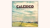 Calexico - 'Flores y Tamales' (Official Audio)