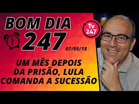 Bom dia 247 (7/5/18) – Lula completa um mês preso, no comando da sucessão