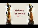 Africana de cartón - African Cardboard