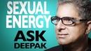 Is Sexual The Same As Spiritual Energy Ask Deepak Chopra