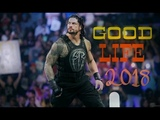 WWE Roman Reigns Tribute - GOOD LIFE 2018