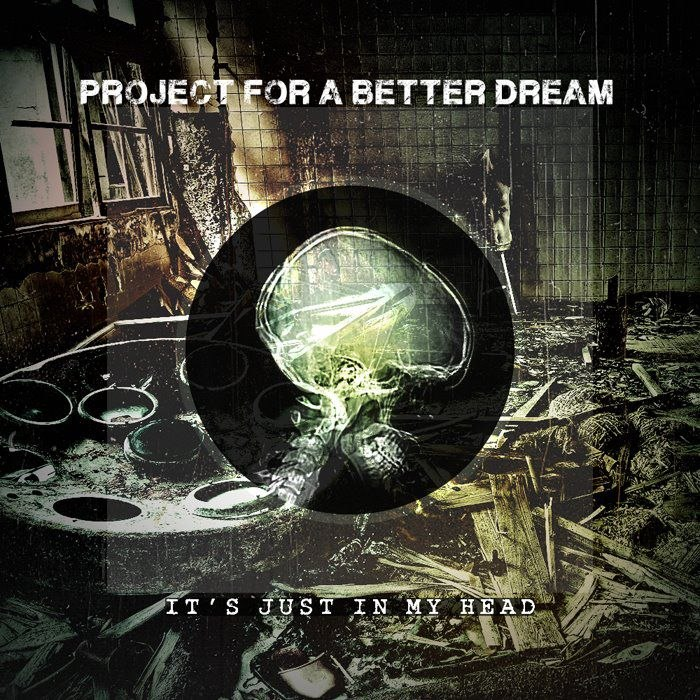 Project For A Better Dream - It's Just In My Head [EP] (2012)