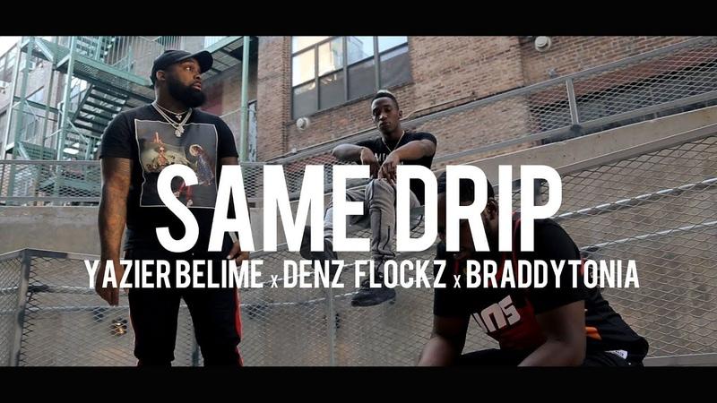 Yazier Belime x Denz Flockz x Braddytonia - Same Drip (Dir. By Kapomob Films)
