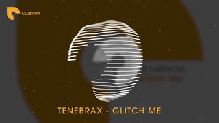 Tenebrax - Glitch Me (Electro House   CLUBTRXX)