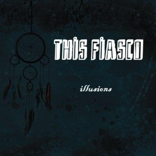 This Fiasco - Illusions [EP] (2012)