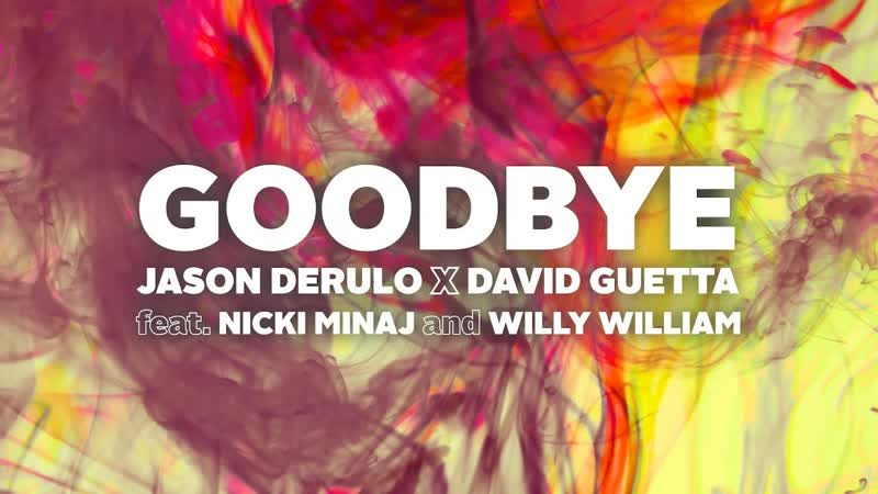 Jason Derulo Feat. David Guetta Feat. Nicki Minaj Willy William - «Goodbye» (2018)