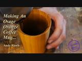 Making An Osage Orange Coffee Mug.