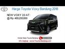 Harga Toyota Voxy 2018 Bandung dan Jawa Barat   081221120026