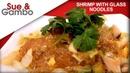 Shrimp with glass noodles / cellophane noodles
