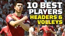 FIFA 19: 10 Best Attackers for Headers Volleys