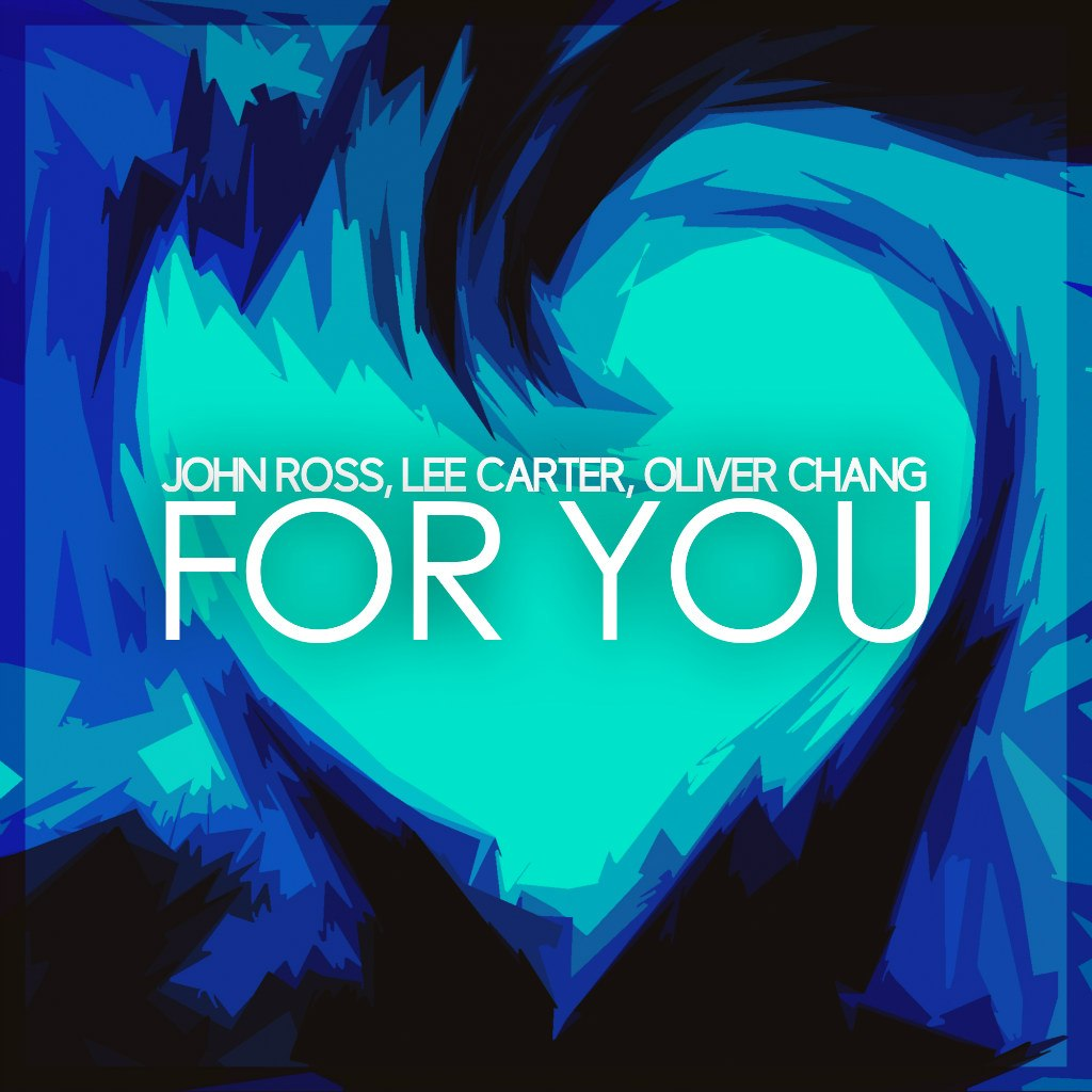 John Ross, Lee Carter, Oliver Chang - For You (Original Mix)