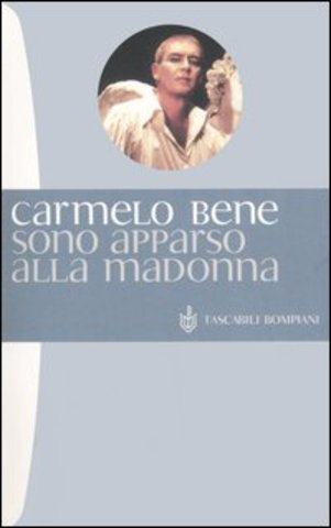 [Libro] Carmelo Bene - Sono apparso alla Madonna (2012) - ITA