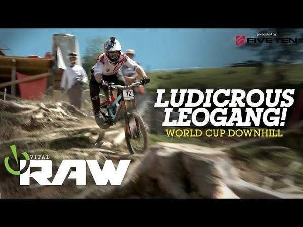 LUDICROUS LEOGANG! Vital RAW World Cup Downhill