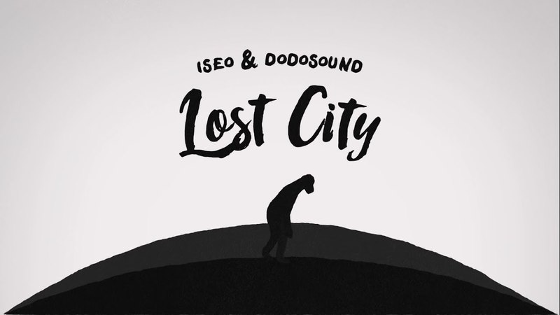 Iseo Dodosound - Lost City (Official Video)