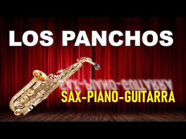LOS PANCHOS ORIGINALES EN sax piano