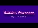 My chanall Youtube maksim hevenson