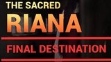 THE SACRED RIANA - CONTACT THE DEATH - Final Destination (HD)