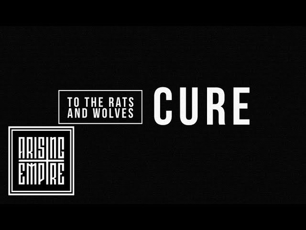 TO THE RATS AND WOLVES - Cure (OFFICIAL TRACK VIDEO)