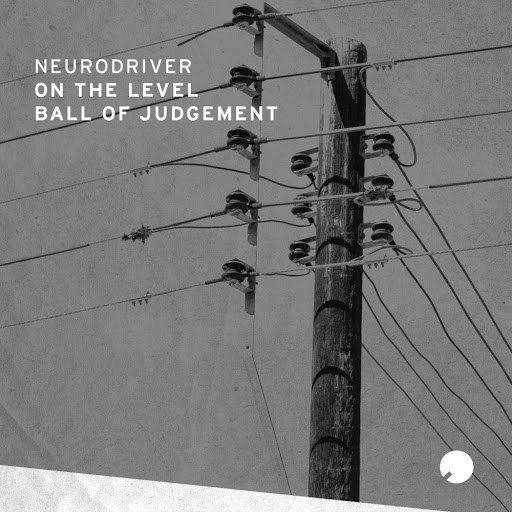 Neurodriver альбом On The Level & Ball Of Judgment