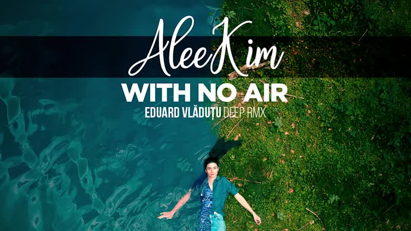 AleeKim - With No Air (Eduard Vladutu Deep RMX)