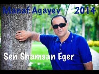 Manaf Agayev-Sen Shamsan Eger(new 2014 EKSKLUZIV)