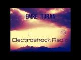 Emre Turan  Electroshock Radio Show №3