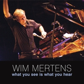 Wim Mertens альбом What You See Is What You Hear