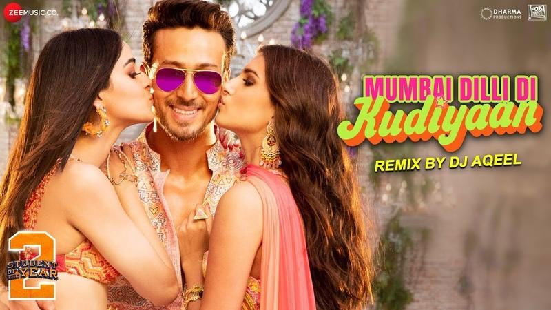 Mumbai Dilli Di Kudiyaan Remix by DJ Aqeel | Student Of The Year 2 | Tiger, Tara Ananya