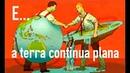 ❤ E A Terra Continua Plana
