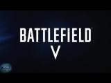 Battlefield 5 (Игра) | Трейлер | Премьера: 27 октября 2018