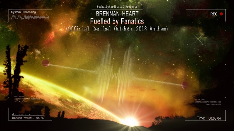Brennan Heart Fuelled by Fanatics Official Decibel Outdoor 2018 Anthem HQ Edit