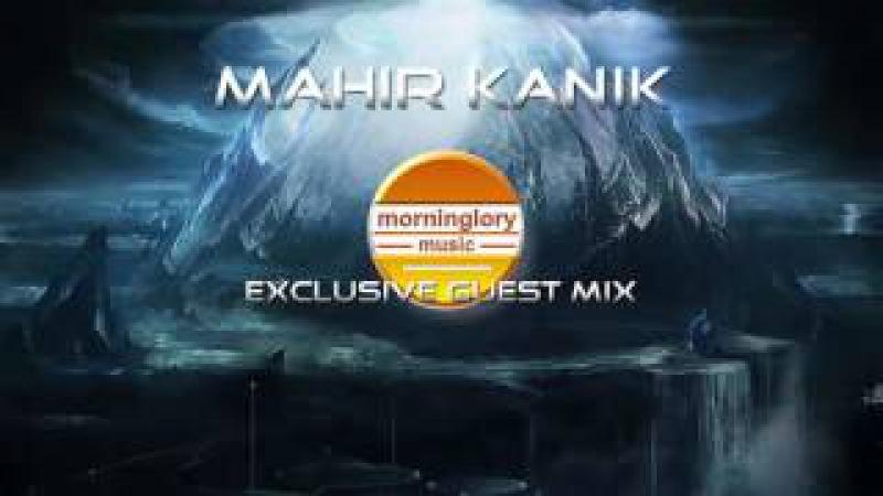 Mahir Kanik - Morninglory guest mix- progressive house 2017